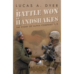 Booktopia eBooks - A Battle Won by Handshakes, The Story of Alpha Company 1/5 by Lucas A. Dyer. Download the eBook, 9781491731987.