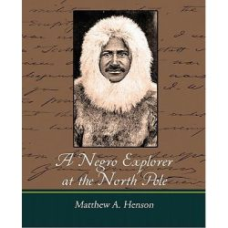 Booktopia eBooks - A Negro Explorer at the North Pole by Matthew A. Henson. Download the eBook, 9781438560380.