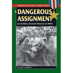 Booktopia eBooks - A Dangerous Assignment, An Artillery Forward Observer in World War II by William B. Hanford. Download the eBook, 9780811746366.