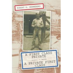 Booktopia eBooks - A First Class Private, Oops, I Mean A Private First Class by Robert E. Henneberg. Download the eBook, 9781456727383.