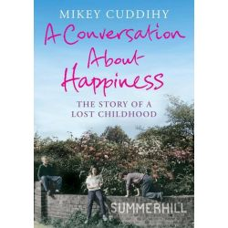 Booktopia eBooks - A Conversation About Happiness, The Story of a Lost Childhood by Mikey Cuddihy. Download the eBook, 9781782393153.