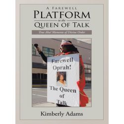Booktopia eBooks - A Farewell Platform to the Queen of Talk, True Aha! Moments of Divine Order by Kimberly Adams. Download the eBook, 9781468561494.