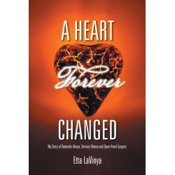 Booktopia eBooks - A Heart Forever Changed, My Story of Domestic Abuse, Serious Illness and Open Heart Surgery by Etta Lavinya. Download the eBook, 9781491867211.