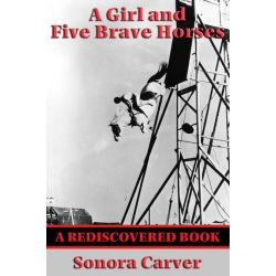 Booktopia eBooks - A Girl and Five Brave Horses (Rediscovered Books), With linked Table of Contents by Sonora Carver. Download the eBook, 9781633844599.