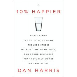 Booktopia eBooks - 10% Happier, How I Tamed the Voice in My Head, Reduced Stress Without Losing My Edge, and Found Self-