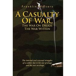 Booktopia eBooks - A Casualty Of War, The War On Drugs, The War Within, The internal and external struggles of a soldier