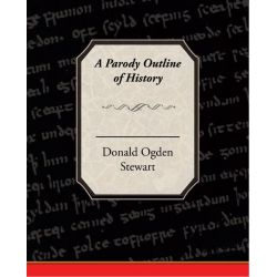 Booktopia eBooks - A Parody Outline of History (ebook) by Donald Ogden Stewart. Download the eBook, 9781438568638.