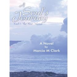 Booktopia eBooks - A Soul's Journey, part 1 The Blue Island by Marcia M Clark. Download the eBook, 9781452562186.