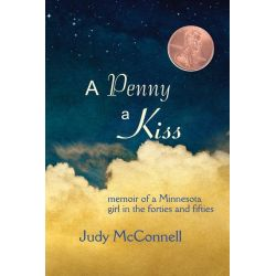 Booktopia eBooks - A Penny A Kiss, Memoir of a Minnesota Girl in the Forties and Fifties by Judy McConnell. Download the eBook, 9780878399734.