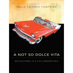 Booktopia eBooks - A NOT SO DOLCE VITA, REFLECTIONS IN A RED CONVERTIBLE by Julia Falkner-Tompkins. Download the eBook, 9781468557428.