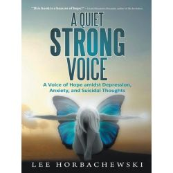 Booktopia eBooks - A Quiet Strong Voice, A Voice of Hope amidst Depression, Anxiety, and Suicidal Thoughts by Lee Horbachewski. Download the eBook, 9781452588636.