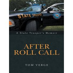 Booktopia eBooks - After Roll Call, A State Trooper's Memoir by Tom Verge. Download the eBook, 9781491733615.
