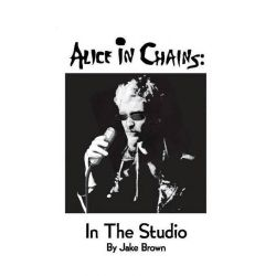 Booktopia eBooks - Alice in Chains, In the Studio by Jake Brown. Download the eBook, 9780983471646.