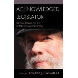 Booktopia eBooks - Acknowledged Legislator, Critical Essays on the Poetry of Martin Espada by Edward J. Carvalho. Download the eBook, 2370005862056.