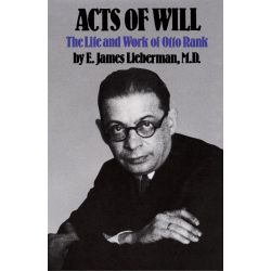 Booktopia eBooks - Acts of Will, The Life and Work of Otto Rank by E. James Lieberman. Download the eBook, 9781439119150.