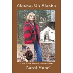 Booktopia eBooks - Alaska, Oh Alaska, A True to Life Novel of Frontier Alaska by Carol Hand. Download the eBook, 9781463428211.