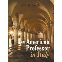 Booktopia eBooks - An American Professor in Italy by Tony Tripodi. Download the eBook, 9781475916874.