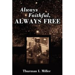 Booktopia eBooks - Always Faithful, Always Free by Thurman I. Miller. Download the eBook, 9780595627141.