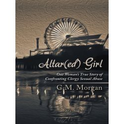 Booktopia eBooks - Altar(ed) Girl, One Woman's True Story of Confronting Clergy Sexual Abuse by C.M. Morgan. Download the eBook, 9781452588926.