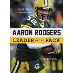 Booktopia eBooks - Aaron Rodgers, Leader of the Pack: An Intimate Portrait of a Super Bowl MVP by Rob Reischel. Download the eBook, 9781617497315.