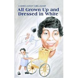 Booktopia eBooks - All Grown Up and Dressed in White by Carrie (Ginny Girl) Kemp. Download the eBook, 9781410709226.