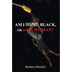 Booktopia eBooks - AM I INSANE, BLACK, or Just a WOMAN? by Barbara Mutedzi. Download the eBook, 9781467044752.