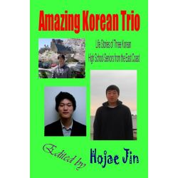 Booktopia eBooks - Amazing Korean Trio, Life Stories of Three Korean High School Seniors from the East Coast by Hojae Jin. Download the eBook, 9781596891067.