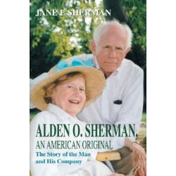 Booktopia eBooks - Alden O. Sherman, An American Original by Jane E Sherman. Download the eBook, 9780595754533.