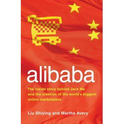 Booktopia eBooks - alibaba, The Inside Story Behind Jack Ma and the Creation of the World's Biggest Online Marketplace by Liu Shiying. Download the eBook, 9780061972690.