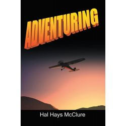 Booktopia eBooks - Adventuring, My Life as a Pilot, Foreign Correspondent and Travel Adventure Filmmaker by Hal Hays McClure. Download the eBook, 9781468598124.