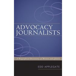 Booktopia eBooks - Advocacy Journalists, A Biographical Dictionary of Writers and Editors by Edd Applegate. Download the eBook, 9780810869295.