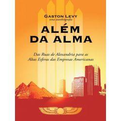 Booktopia eBooks - Alem Da Alma, Das Ruas de Alexandria Para as Altas Esferas Das Empresas Americanas by Gaston Levy. Download the eBook, 9781491725849.