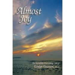 Booktopia eBooks - Almost Joy, The Incredible Overcoming Life of Evelyn Peterson, Ph.d by Dr. Evelyn H. Peterson. Download the eBook, 9781456711825.