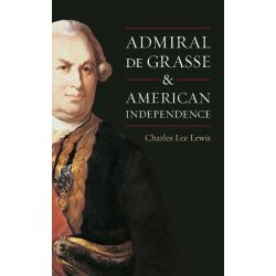 Booktopia eBooks - Admiral De Grasse and American Independence by Charles Lee Lewis. Download the eBook, 9781612514734.