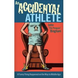 """Booktopia eBooks - An Accidental Athlete, A Funny Thing Happened on the Way to Middle Age by John """"The Penguin"""" Bingham. Download the eBook, 9781937716004."""