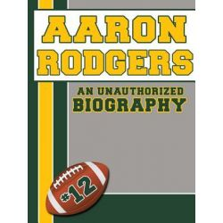 Booktopia eBooks - Aaron Rodgers, An Unauthorized Biography by Belmont and Belcourt Biographies. Download the eBook, 9781619841642.