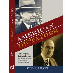 Booktopia eBooks - American Dictators, Frank Hague, Nucky Johnson, and the Perfection of the Urban Political Machine by Steven Hart. Download the eBook, 9780813562148.