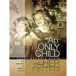 Booktopia eBooks - An Only Child and Her Sister, A True Hollywood Memoir of Two Little Girls Lost and One Found by Casey Maxwell Clair. Download the eBook, 9781450252331.