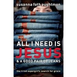 Booktopia eBooks - All I Need Is Jesus and a Good Pair of Jeans, The Tired Supergirl's Search for Grace by Susanna Foth Aughtmon. Download the eBook, 9781441203663.