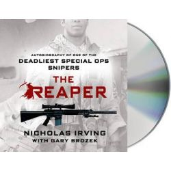 The Reaper, Autobiography of One of the Deadliest Special Ops Snipers Audio Book (Audio CD) by Nicholas Irving, 9781427252470. Buy the audio book online.