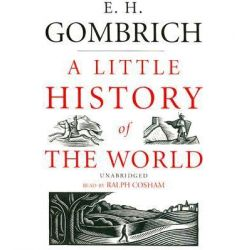 A Little History of The World, Classic Collection Audio Book (Audio CD) by E. H. Gombrich, 9780786172863. Buy the audio book online.