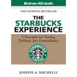 The Starbucks Experience, 5 Principles for Turning Ordinary into Extraordinary Audio Book (Audio CD) by Joseph A. Michelli, 9781933309644. Buy the audio book online.