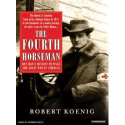 The Fourth Horseman, The Tragedy of Anton Dilger and the Birth of Biological Terrorism Audio Book (Audio CD) by Robert Koenig, 9781400103508. Buy the audio book online.