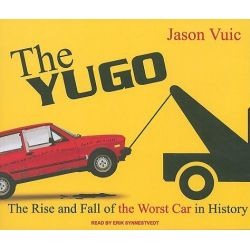 The Yugo, The Rise and Fall of the Worst Car in History Audio Book (Audio CD) by Jason Vuic, 9781400115969. Buy the audio book online.