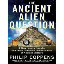 Ancient Alien Question, A New Inquiry Into the Existence, Evidence, and Influence of Ancient Visitors Audio Book (Audio CD) by Philip Coppens, 9781452635880. Buy the audio book online.