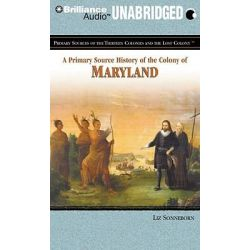 A Primary Source History of the Colony of Maryland, Primary Sources of the Thirteen Colonies and the Lost Colony Audio Book (Audio CD) by Liz Sonneborn, 9781611064872. Buy the audio book o