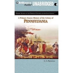 A Primary Source History of the Colony of Pennsylvania, Primary Sources of the Thirteen Colonies and the Lost Colony Audio Book (Audio CD) by G S Prentzas, 9781611064889. Buy the audio boo