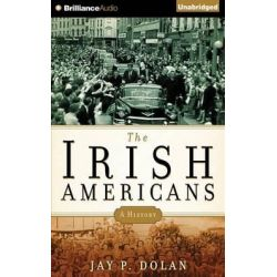 The Irish Americans, A History Audio Book (Audio CD) by Professor Jay P Dolan, 9781491586495. Buy the audio book online.