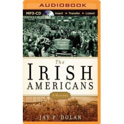 The Irish Americans, A History Audio Book (Audio CD) by Professor Jay P Dolan, 9781491582497. Buy the audio book online.