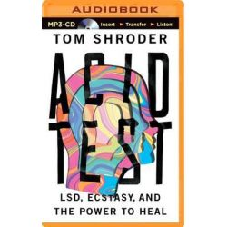 Acid Test, LSD, Ecstasy, and the Power to Heal Audio Book (Audio CD) by Tom Shroder, 9781491535271. Buy the audio book online.